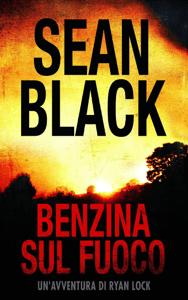 Benzina sul fuoco : Serie di Ryan Lock vol. 6 - Sean Black pdf download