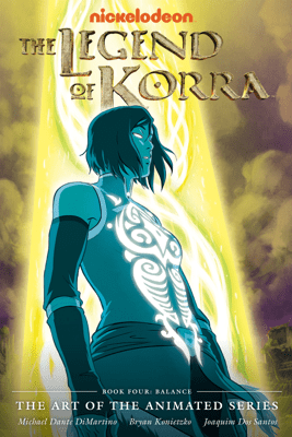 The Legend of Korra: The Art of the Animated Series - Book Four: Balance - Various Authors