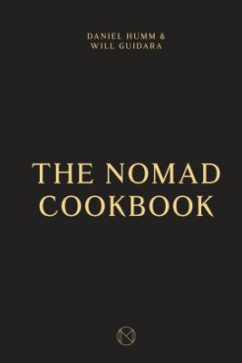 The NoMad Cookbook - Daniel Humm, Will Guidara, Leo Robitschek & Francesco Tonelli