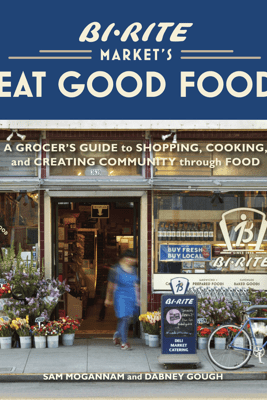 Bi-Rite Market's Eat Good Food - Sam Mogannam & Dabney Gough