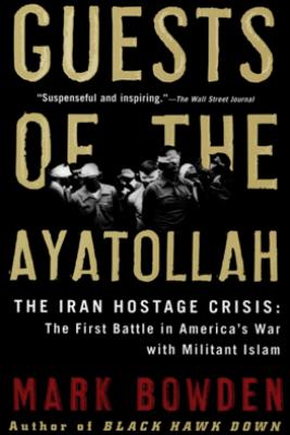 Guests of the Ayatollah - Mark Bowden