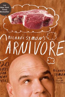 Michael Symon's Carnivore - Michael Symon & Douglas Trattner