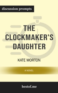 The Clockmaker's Daughter: A Novel by Kate Morton (Discussion Prompts) - bestof.me pdf download