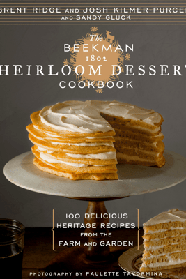 The Beekman 1802 Heirloom Dessert Cookbook - Josh Kilmer-Purcell & Brent Ridge