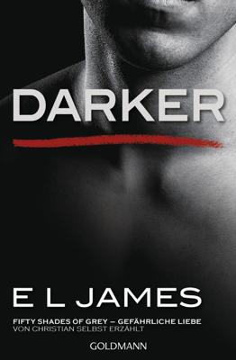 Darker - Fifty Shades of Grey. Gefährliche Liebe von Christian selbst erzählt - E L James pdf download