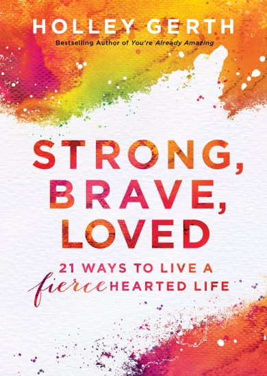 Strong, Brave, Loved by Holley Gerth pdf download