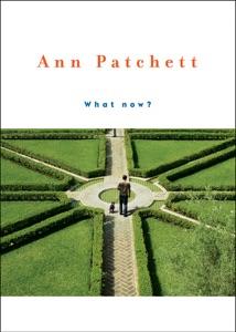 What Now? - Ann Patchett pdf download