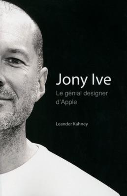 Jony Ive - Le génial designer d'Apple - Leander Kahney pdf download