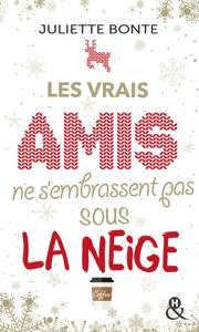 Les vrais amis ne s'embrassent pas sous la neige - Juliette Bonte pdf download