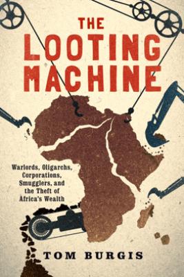The Looting Machine - Tom Burgis