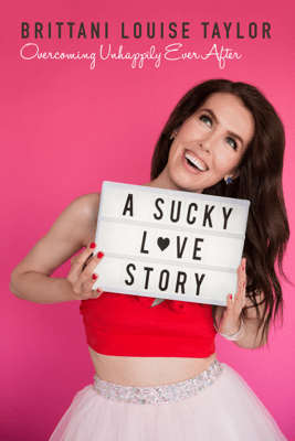 A Sucky Love Story: Overcoming Unhappily Ever After - Brittani Louise Taylor pdf download
