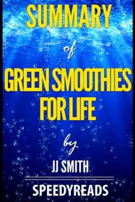 Summary of Green Smoothies for Life by JJ Smith - SpeedyReads
