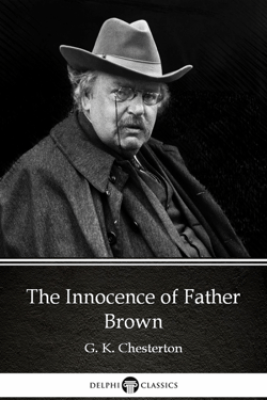 The Innocence of Father Brown by G. K. Chesterton (Illustrated) - G. K. Chesterton & Delphi Classics