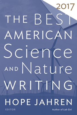 The Best American Science and Nature Writing 2017 - Hope Jahren & Tim Folger