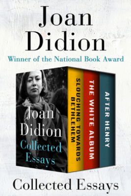 Collected Essays - Joan Didion