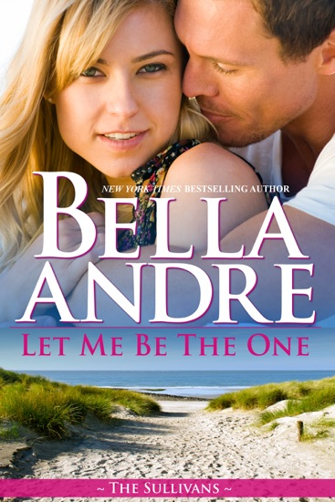 Let Me Be the One by Bella Andre PDF Download