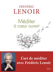 Méditer à coeur ouvert - Frédéric Lenoir pdf download