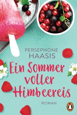 Ein Sommer voller Himbeereis - Persephone Haasis pdf download