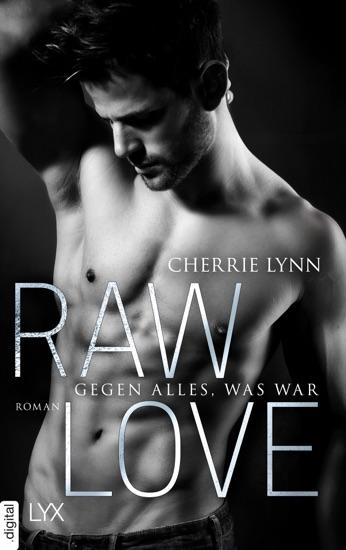 Raw Love - Gegen alles, was war by Cherrie Lynn pdf download