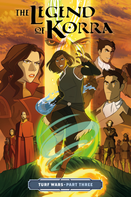 The Legend of Korra: Turf Wars Part Three - Michael Dante DiMartino, Irene Koh & Vivian Ng