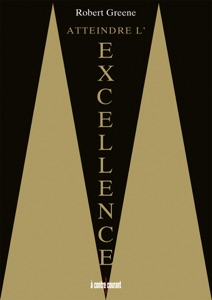 Atteindre l'excellence - Robert Greene pdf download