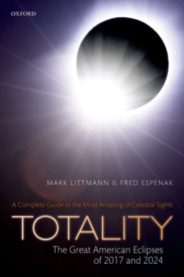 Totality — The Great American Eclipses of 2017 and 2024 - Mark Littmann & Fred Espenak