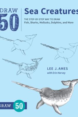 Draw 50 Sea Creatures - Lee J. Ames & Erin Harvey