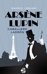 Arsène Lupin, caballero ladrón - Maurice Leblanc pdf download