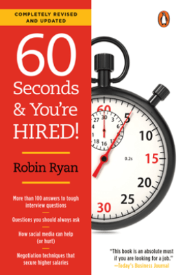 60 Seconds and You're Hired!: Revised Edition - Robin Ryan