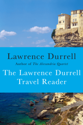The Lawrence Durrell Travel Reader - Lawrence Durrell & Clint Willis