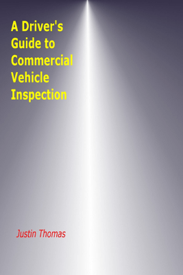 A Driver's Guide to Commercial Vehicle Inspection - Justin Thomas
