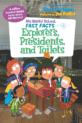My Weird School Fast Facts: Explorers, Presidents, and Toilets - Dan Gutman