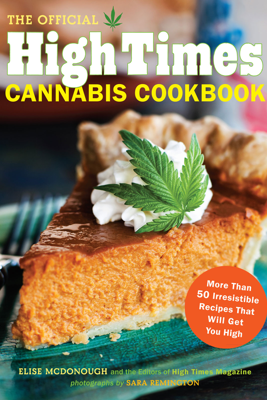 The Official High Times Cannabis Cookbook - Editors of High Times Magazine & Elise McDonough