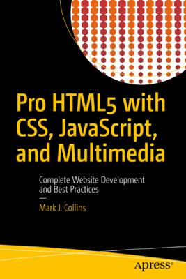Pro HTML5 with CSS, JavaScript, and Multimedia - Mark J. Collins