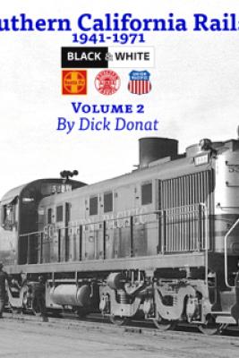 Southern California Rails 1941-1971 - Dick Donat