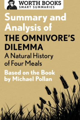 Summary and Analysis of The Omnivore's Dilemma: A Natural History of Four Meals 1 - Worth Books