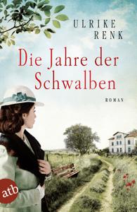Die Jahre der Schwalben - Ulrike Renk pdf download