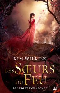 Les Sœurs du feu - Kim Wilkins pdf download