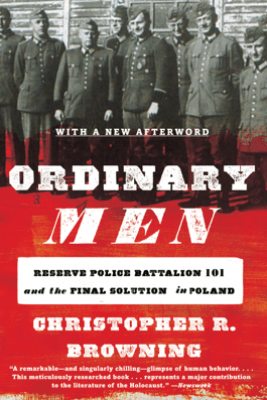 Ordinary Men - Christopher R. Browning