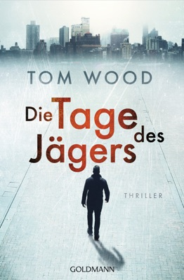 Die Tage des Jägers - Tom Wood pdf download