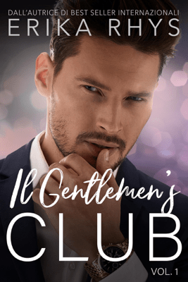 Il Gentlemen's Club, volume uno - Erika Rhys pdf download