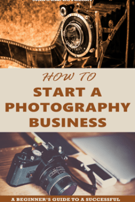 How to Start a Photography Business: A Beginner's Guide to A Successful Career as A Photographer - Maxwell Rotheray