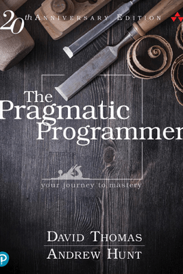 The Pragmatic Programmer: your journey to mastery, 20th Anniversary Edition, 2/e - David Thomas & Andrew Hunt