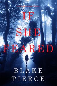 If She Feared (A Kate Wise Mystery—Book 6) - Blake Pierce pdf download