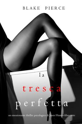 La Tresca Perfetta (Un emozionante thriller psicologico di Jessie Hunt—Libro Sette) - Blake Pierce pdf download