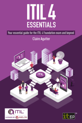 ITIL® 4 Essentials: Your essential guide for the ITIL 4 Foundation exam and beyond - Claire Agutter