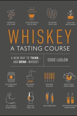 Whiskey: A Tasting Course - Eddie Ludlow