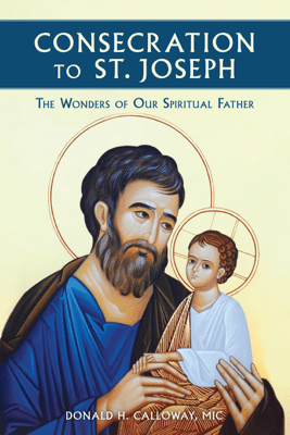Consecration to St. Joseph - Donald H. Calloway, MIC pdf download