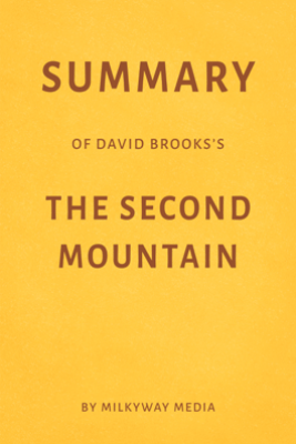 Summary of David Brooks's The Second Mountain by Milkyway Media - Milkyway Media