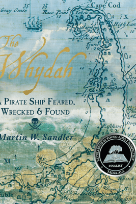 The Whydah: A Pirate Ship Feared, Wrecked, and Found - Martin W. Sandler